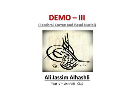DEMO – III (Cerebral Cortex and Basal Nuclei) Ali Jassim Alhashli Year IV – Unit VIII - CNS.