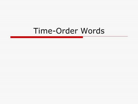 Time-Order Words. A time-order word or phrase tells when events happen and in what order. firstlastas soon as beforesecondfinally one dayafterthird yesterdaythe.