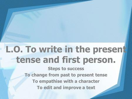writing in first person present tense Hi there so recently i decided that i wanted to write my story in first person present tense, instead of first person past tense but i'm having a bit of trouble doing so.