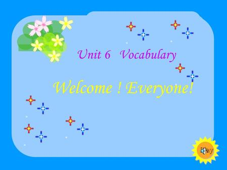 "Play Unit 6 Vocabulary Welcome ! Everyone! I want you to like "" school literature "" I want you to like "" school literature "" I want you to like "" school."