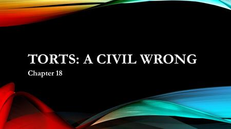 TORTS: A CIVIL WRONG Chapter 18. TORTS: A CIVIL WRONG Under criminal law, wrongs committed are called crimes. Under civil law, wrongs committed are called.