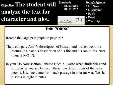 Objective: The student will analyze the text for character and plot. Standards: RL.11-12.1 RL.11-12.3 Today's Agenda:  Do Now  Discussion  RJ #6  Read.