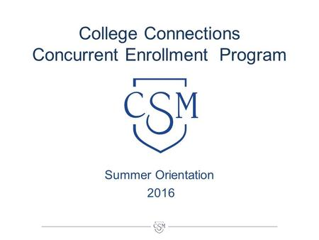 College Connections Concurrent Enrollment Program Summer Orientation 2016.