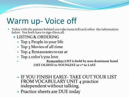 Warm up- Voice off Today with the partner behind you take turns tell each other the information below. You both have to sign them all. LISTING & ORDERING.