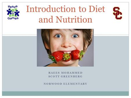 RAEES MOHAMMED SCOTT GREENBERG NORWOOD ELEMENTARY Introduction to Diet and Nutrition.
