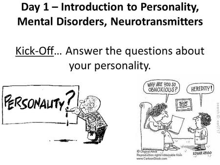 Day 1 – Introduction to Personality, Mental Disorders, Neurotransmitters Kick-Off… Answer the questions about your personality.