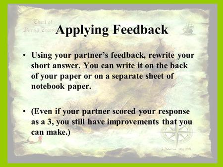 Applying Feedback Using your partner's feedback, rewrite your short answer. You can write it on the back of your paper or on a separate sheet of notebook.