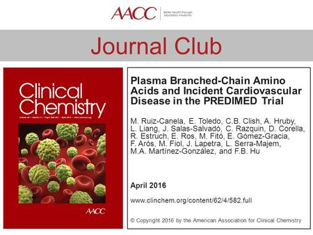 Journal Club Plasma Branched-Chain Amino Acids and Incident Cardiovascular Disease in the PREDIMED Trial M. Ruiz-Canela, E. Toledo, C.B. Clish, A. Hruby,