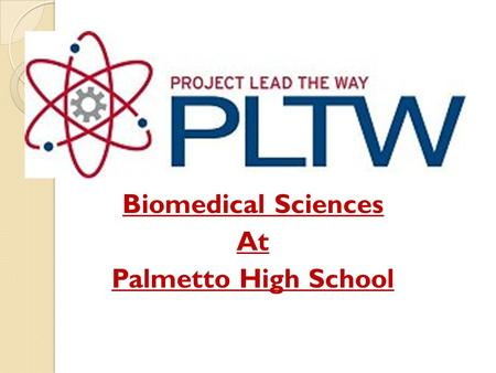 Biomedical Sciences At Palmetto High School. What Is Biomedical Science? Biomedical Science is defined as: ◦ The application of the principles of the.