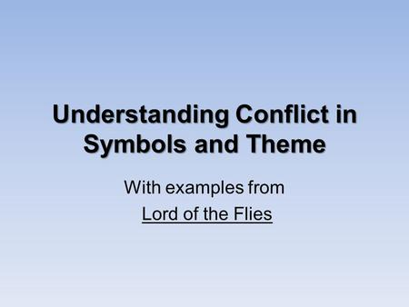 Understanding Conflict in Symbols and Theme With examples from Lord of the Flies.