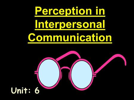 perception interpersonal communication How does our self esteem affect interpersonal perception is of theorists' ideas on self esteem and interpersonal communication dimbleby and burton.