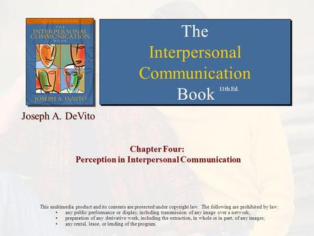 Chapter Four: Perception in Interpersonal Communication This multimedia product and its contents are protected under copyright law. The following are prohibited.