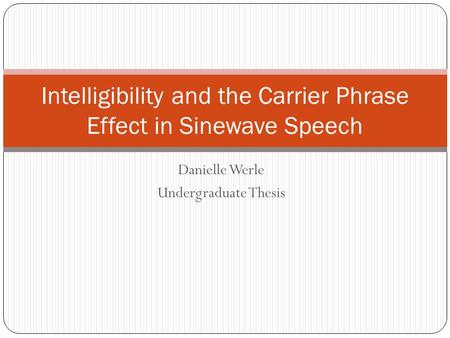 Danielle Werle Undergraduate Thesis Intelligibility and the Carrier Phrase Effect in Sinewave Speech.