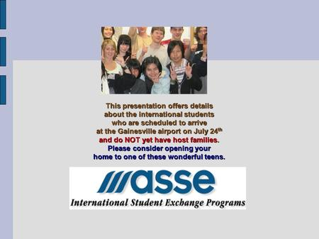 This presentation offers details about the international students who are scheduled to arrive at the Gainesville airport on July 24 th and do NOT yet have.