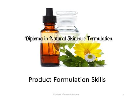 Product Formulation Skills © School of Natural Skincare1.