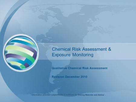 Chemical Risk Assessment & Exposure Monitoring Qualitative Chemical Risk Assessment Revision December 2010 - Information provided subject to the 'Conditions.