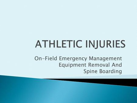 On-Field Emergency Management Equipment Removal And Spine Boarding.
