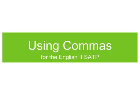 Using Commas for the English II SATP. Items in a series If all items in a series are linked by the conjunctions and, or, but, or nor, do not use commas.