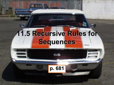 11.5 Recursive Rules for Sequences p. 681. What is a recursive rule for sequences? What does ! mean in math?