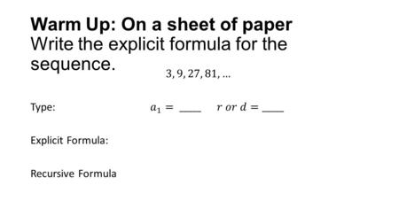 Warm Up: On a sheet of paper Write the explicit formula for the sequence.