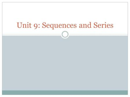 Unit 9: Sequences and Series. Sequences A sequence is a list of #s in a particular order If the sequence of numbers does not end, then it is called an.