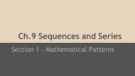 Ch.9 Sequences and Series Section 1 - Mathematical Patterns.
