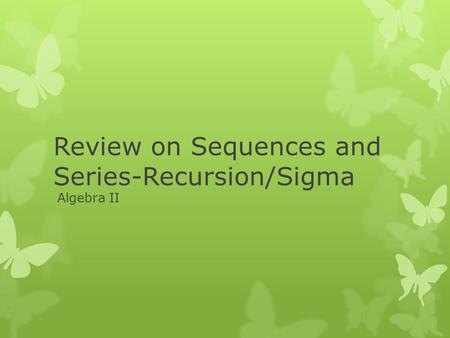 Review on Sequences and Series-Recursion/Sigma Algebra II.