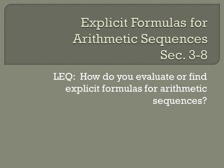 LEQ: How do you evaluate or find explicit formulas for arithmetic sequences?