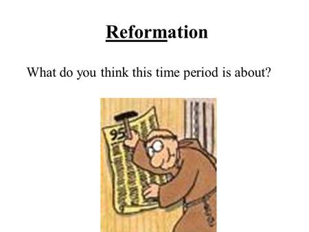 Reformation What do you think this time period is about?