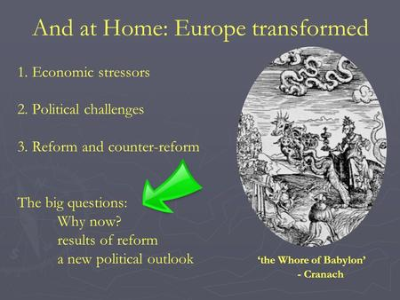 And at Home: Europe transformed 1. Economic stressors 2. Political challenges 3. Reform and counter-reform The big questions: Why now? results of reform.