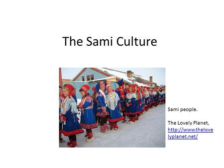 The Sami Culture Sami people. The Lovely Planet,  lyplanet.net/  lyplanet.net/