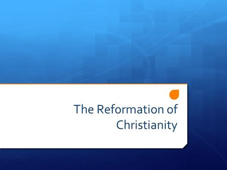 The Reformation of Christianity. Reformers Call for Change  By the early 1500s, Renaissance ideas had caused many Europeans to view their lives with.