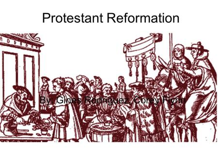 Protestant Reformation By: Gines Rodriguez, Corey Flynn.