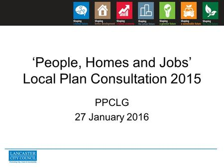 'People, Homes and Jobs' Local Plan Consultation 2015 PPCLG 27 January 2016.