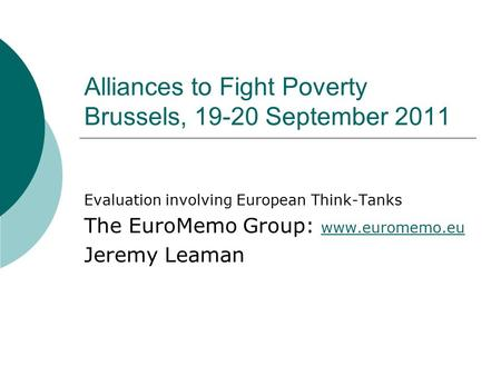Alliances to Fight Poverty Brussels, 19-20 September 2011 Evaluation involving European Think-Tanks The EuroMemo Group: www.euromemo.eu www.euromemo.eu.