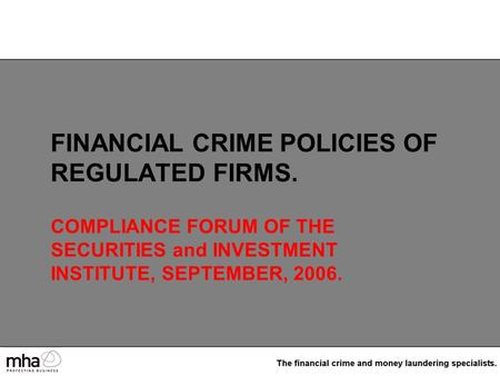 FINANCIAL CRIME POLICIES OF REGULATED FIRMS. COMPLIANCE FORUM OF THE SECURITIES and INVESTMENT INSTITUTE, SEPTEMBER, 2006.