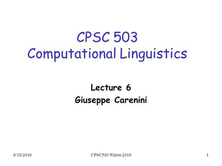 6/18/2016CPSC503 Winter 20101 CPSC 503 Computational Linguistics Lecture 6 Giuseppe Carenini.