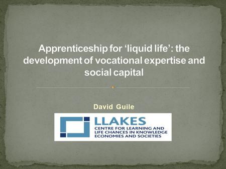 David Guile. Alison and Lorna (2011) have made a compelling argument that apprenticeship a vehicle for learning with four inter-connected dimensions;