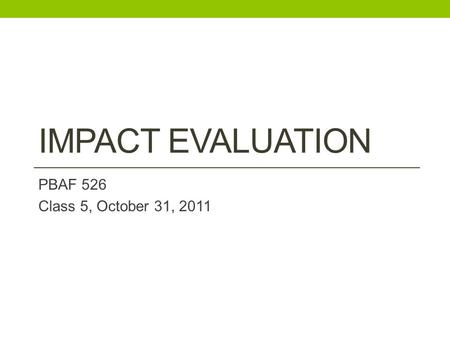 IMPACT EVALUATION PBAF 526 Class 5, October 31, 2011.