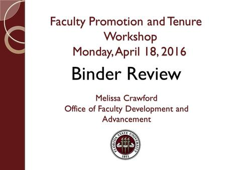 Faculty Promotion and Tenure Workshop Monday, April 18, 2016 Melissa Crawford Office of Faculty Development and Advancement Binder Review.