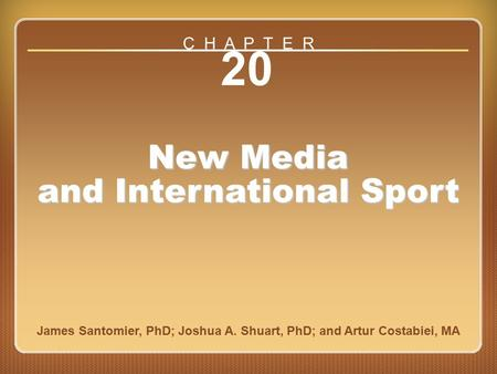 Chapter 20 20 New Media and International Sport James Santomier, PhD; Joshua A. Shuart, PhD; and Artur Costabiei, MA C H A P T E R.