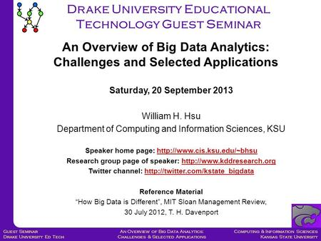 Computing & Information Sciences Kansas State University An Overview of Big Data Analytics: Challenges & Selected Applications Guest Seminar Drake University.
