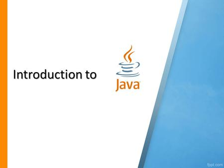 Introduction to 1. What is Java ? Sun Microsystems Java is a programming language and computing platform first released by Sun Microsystems in 1995. The.