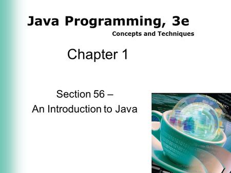 Java Programming, 3e Concepts and Techniques Chapter 1 Section 56 – An Introduction to Java.