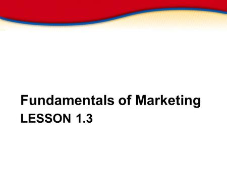 SECTION 1.2 REVIEW - click twice to continue - LESSON 1.3 Fundamentals of Marketing.