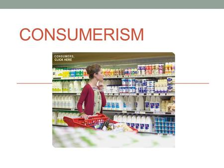 CONSUMERISM. FOOD LABELS Components of a Food Label Nutritional Facts Ingredient List (largest to smallest, determined by weight) Daily % Values Serving.