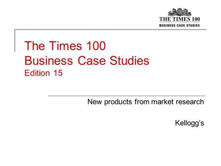The Times 100 Business Case Studies Edition 15 New products from market research Kellogg's.