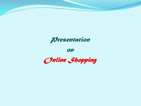 Presentation on Online Shopping. Introduction :- The name of the project is ONLINE- SHOPPING. This document provides details about the entire software.