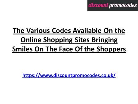 The Various Codes Available On the Online Shopping Sites Bringing Smiles On The Face Of the Shoppers https://www.discountpromocodes.co.uk/ https://www.discountpromocodes.co.uk/