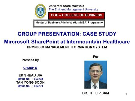 1 GROUP PRESENTATION: CASE STUDY Mircrosoft SharePoint at Intermountain Healthcare BPMN6053 MANAGEMENT IFORMATION SYSTEM Universiti Utara Malaysia The.